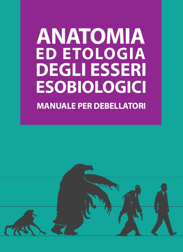 copertina: Anatomia ed etologia degli esseri esobiologici - Manuale per debellatori